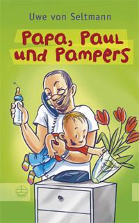 Papa, Paul und Pampers (2. Auflage)